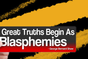 all great truths begin as blasphemies